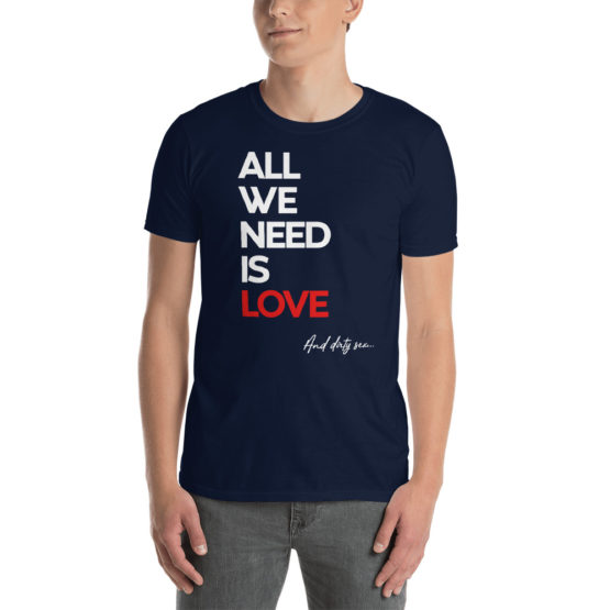 "Fancy navy t-shirt - ""All we need is Love and dirty sex"" 