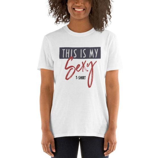 This is my sexy t-shirt. Unisex fashion white Tee | Flirtytshirts.store