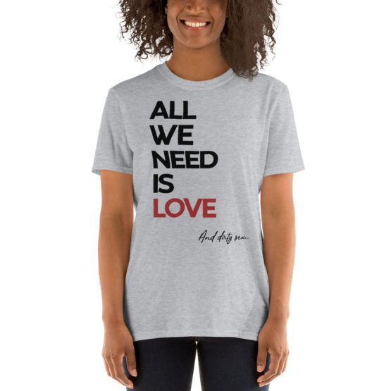 """Fancy gray t-shirt - """"All we need is Love and dirty sex"""" 