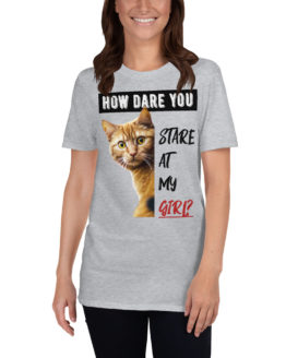 """Funny gray t-shirt with a cat. """"How dare you stare at my girl""""   Flirtytshirts.store"""