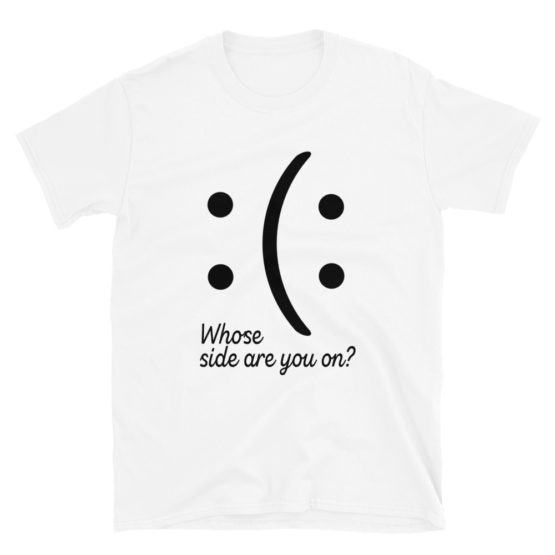 Whose side are you on? Cool white t-shirt | Flirtytshirts.store