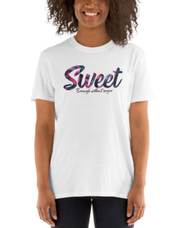 Sweet enought without sugar. Cool white t-shirt | Flirtytshirts.store