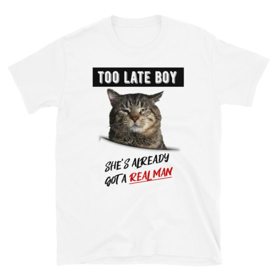 """Funny white t-shirt with a cat. """"She's already got a real man"""" 