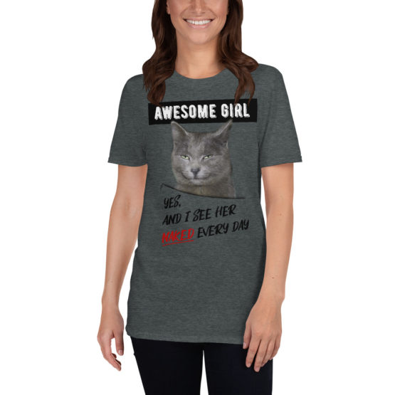 """Funny dark gray t-shirt with a cat. """"I see her naked every day"""" 