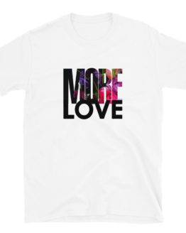More Love. Premium fashion white t-shirt | Flirtytshirts.store