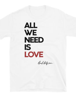 "Fancy white t-shirt - ""All we need is Love and dirty sex"" 