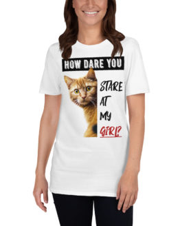 "Funny white t-shirt with a cat. ""How dare you stare at my girl"" 