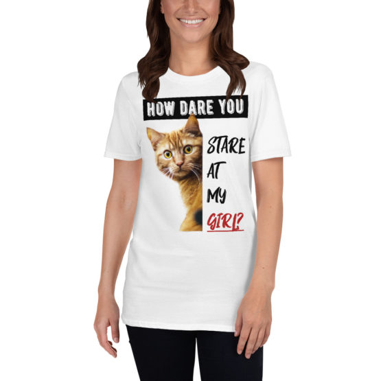 """Funny white t-shirt with a cat. """"How dare you stare at my girl""""   Flirtytshirts.store"""