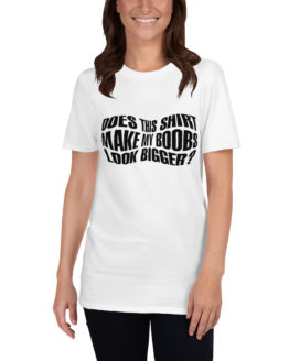 This white funny shirt make my boobs look bigger | Flirtytshirts.store